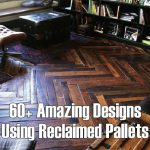 60+ Amazing Designs Using Reclaimed Pallets