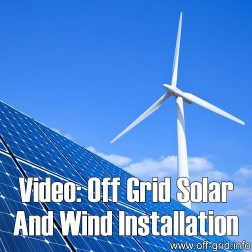Video - Off Grid Solar And Wind Installation