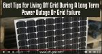 Best Tips For Living Off Grid During A Long Term Power Outage Or Grid Failure