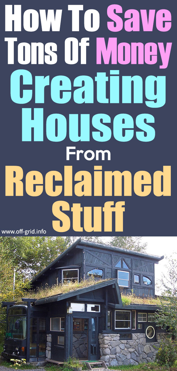 How To Save Tons Of Money Creating Houses From Reclaimed Stuff