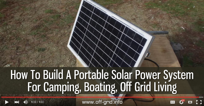How To Build A Portable Solar Power System For Camping, Boating, Off Grid Living