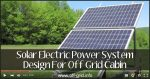 Solar Electric Power System Design For Off Grid Cabin