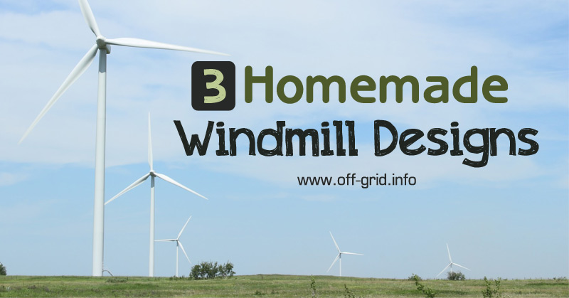 3 Homemade Windmill Designs