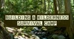 Building A Wilderness Survival Camp