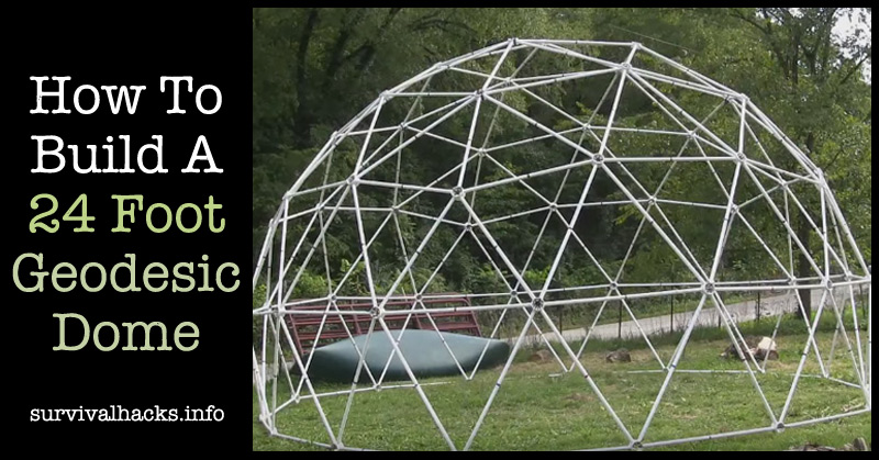 How To Build A 24 Foot Geodesic Dome Off Grid