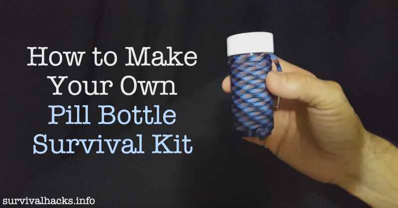 "How To Make Your Own ""Pill Bottle"" Survival Kit"