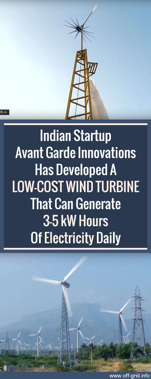 Indian Startup Avant Garde Innovations Has Developed A Low-cost Wind Turbine That Can Generate 3-5 KW Hours Of Electricity Daily
