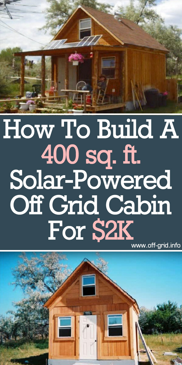 How To Build A 400sqft Solar Powered Off Grid Cabin For 2k