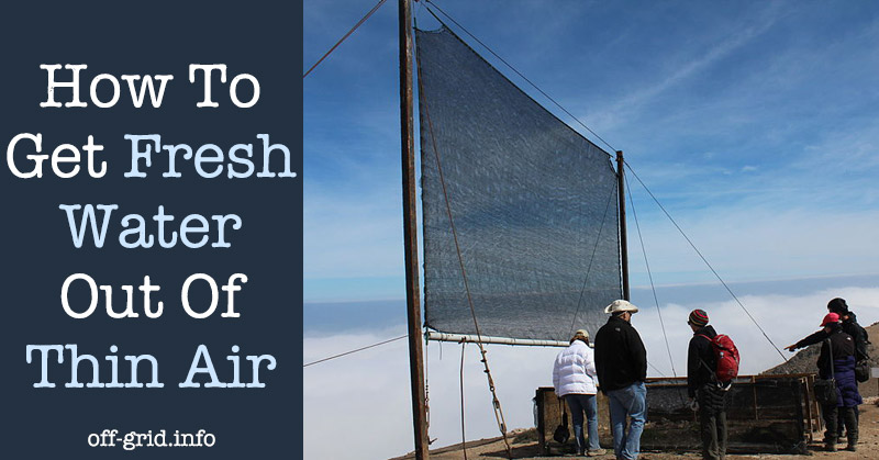 How To Get Fresh Water Out Of Thin Air