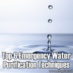 Top 6 Emergency Water Purification Techniques
