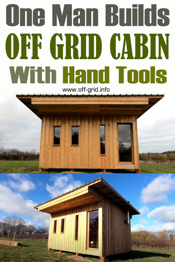 One Man Builds Off Grid Cabin With Hand Tools